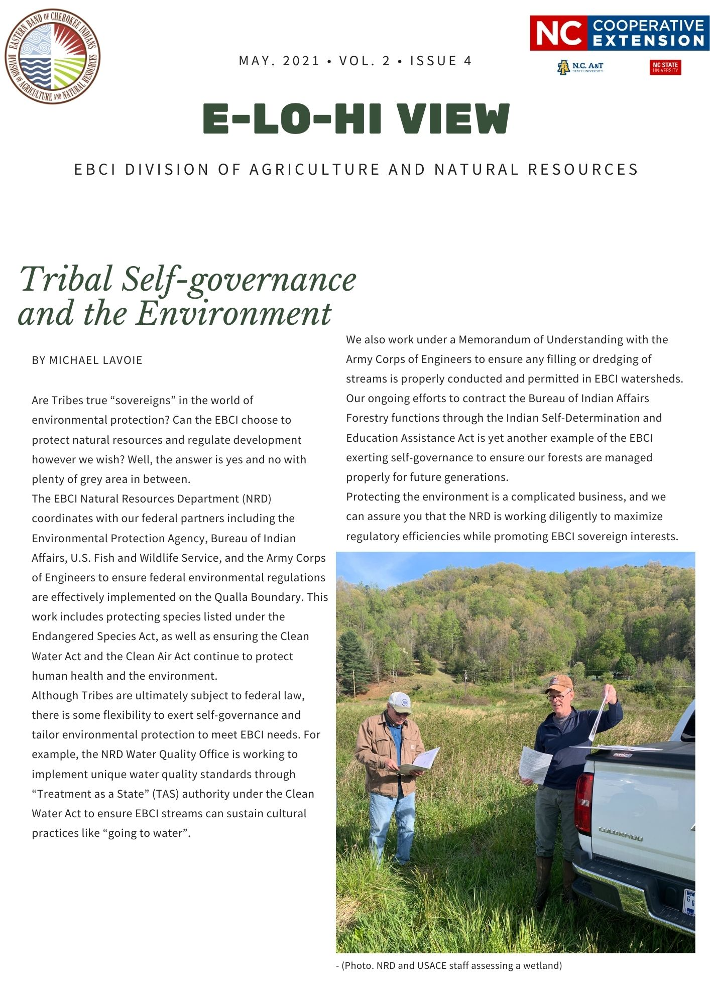 """Tribal Self-governance and the Environment Are Tribes true """"sovereigns"""" in the world of environmental protection? Can the EBCI choose to protect natural resources and regulate development however we wish? Well, the answer is yes and no with plenty of grey area in between. The EBCI Natural Resources Department (NRD) coordinates with our federal partners including the Environmental Protection Agency, Bureau of Indian Affairs, U.S. Fish and Wildlife Service, and the Army Corps of Engineers to ensure federal environmental regulations are effectively implemented on the Qualla Boundary. This work includes protecting species listed under the Endangered Species Act, as well as ensuring the Clean Water Act and the Clean Air Act continue to protect human health and the environment. Although Tribes are ultimately subject to federal law, there is some flexibility to exert self-governance and tailor environmental protection to meet EBCI needs. For example, the NRD Water Quality Office is working to implement unique water quality standards through """"Treatment as a State"""" (TAS) authority under the Clean Water Act to ensure EBCI streams can sustain cultural practices like """"going to water"""". We also work under a Memorandum of Understanding with the Army Corps of Engineers to ensure any filling or dredging of streams is properly conducted and permitted in EBCI watersheds. Our ongoing efforts to contract the Bureau of Indian Affairs Forestry functions through the Indian Self-Determination and Education Assistance Act is yet another example of the EBCI exerting self-governance to ensure our forests are managed properly for future generations. Protecting the environment is a complicated business, and we can assure you that the NRD is working diligently to maximize regulatory efficiencies while promoting EBCI sovereign interests."""
